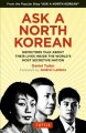 Ask a North Korean : defectors talk about their lives inside the world