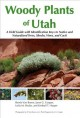 Woody plants of Utah : a field guide with identification keys to native and naturalized trees, shrubs, vines, and cacti