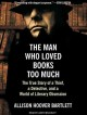 The man who loved books too much [sound recording] : the true story of a thief, a detective, and a world of literary obsession