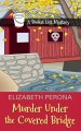 Murder under the covered bridge [text(large print)]]