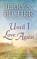 Until I love again [text(large print)]