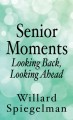 Senior moments : looking back, looking ahead [text(large print)]