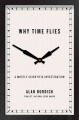 Why time flies [text(large print)] : a mostly scientific investigation