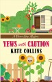Yews with caution [text(large print)]: a flower shop mystery