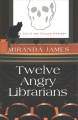 Twelve angry librarians [text(large print)]