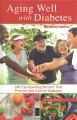Aging well with diabetes [text(large print)] : 146 eye-opening (and scientifically proven) secrets that prevent and control diabetes