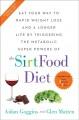 The sirt food diet : [eat your way to rapid weight loss and a longer life by triggering the metabolic super powers of the sirtfood diet]