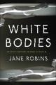 White bodies : a novel