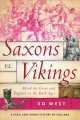 Saxons vs. Vikings : Alfred the Great and England in the Dark Ages