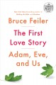 The first love story [text(large print)]: Adam, Eve, and us