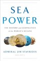 Sea power : the history and geopolitics of the world