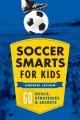 Soccer smarts for kids : 60 skills, strategies & secrets