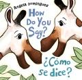 How do you say? = ¿Como se dice?