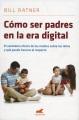 Cómo ser padres en la era digital : el verdadero efecto de los medios sobre los niños y qué puede hacerse al respecto