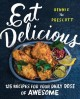 Eat delicious : 125 recipes for your daily dose of awesome