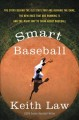 Smart baseball : the story behind the old stats that are ruining the game, the new ones that are running it, and the right way to think about baseball