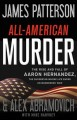 All-American murder : the rise and fall of Aaron Hernandez, the superstar whose life ended on murderers' row