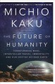 The future of humanity : terraforming Mars, interstellar travel, immortality, and our destiny beyond Earth