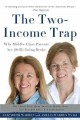 The two-income trap : why middle-class mothers and fathers are going broke