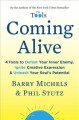 Coming alive : 4 tools to defeat your inner enemy, ignite creative expression, and unleash your soul