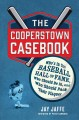 The Cooperstown casebook : who