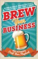 Brew your business : the ultimate craft beer playbook