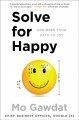 Solve for happy : engineering your path to joy