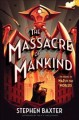 The massacre of mankind : sequel to the war of the worlds