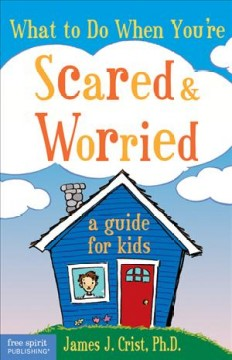 What to do when you're scared & worried : a guide for kids