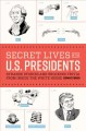 Secret lives of the U.S. presidents : strange stories and shocking trivia from inside the White House