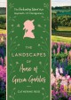 The landscapes of Anne of Green Gables : the enchanting island that inspired L.M. Montgomery