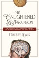 The enlightened Mr. Parkinson : the pioneering life of a forgotten surgeon and the mysterious disease that bears his name