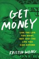 Get Money : Learn How to Live the Life You Want, Not Just the Life You Can Afford