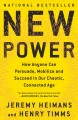 New power : how movements build, businesses thrive, and ideas catch fire in our hyper-connected world