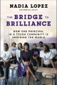 The Bridge to Brilliance : How One Principal in a Tough Community Is Inspiring the World