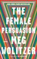 The Female Persuasion : A Novel