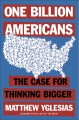One Billion Americans : The Case for Thinking Bigger