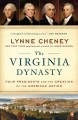The Virginia Dynasty : Four Presidents and the Creation of the American Nation