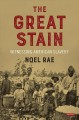 The Great Stain : Witnessing American Slavery