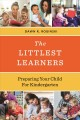 The Littlest Learners : Preparing Your Child for Kindergarten