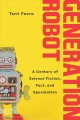 Generation Robot : A Century of Science Fiction, Fact, and Speculation