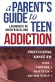 A Parent's Guide to Teen Addiction : Professional Advice on Signs, Symptoms, What to Say, and How to Help