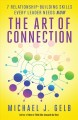 The Art of Connection : 7 Relationship-Building Skills Every Leader Needs Now