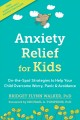 Anxiety Relief for Kids : On-The-Spot Strategies to Help Your Child Overcome Worry, Panic, and Avoidance