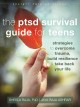 The Ptsd Survival Guide for Teens : Strategies to Overcome Trauma, Build Resilience, and Take Back Your Life