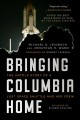 Bringing Columbia Home : The Untold Story of a Lost Space Shuttle and Her Crew
