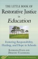 The Little Book of Restorative Justice in Education : Fostering Responsibility, Healing, and Hope in Schools