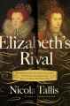 Elizabeth's Rival : The Tumultuous Life of the Countess of Leicester: The Romance and Conspiracy That Threatened Queen Elizabeth's Court