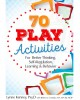 73 Play Activities for Better Thinking, Self-Regulation, Learning and Behavior