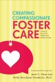 Creating Compassionate Foster Care : Lessons of Hope from Children and Families in Crisis
